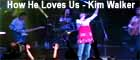How He Loves Us - Kim Walker